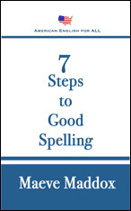 7 Steps to Good Spelling by Maeve Maddox